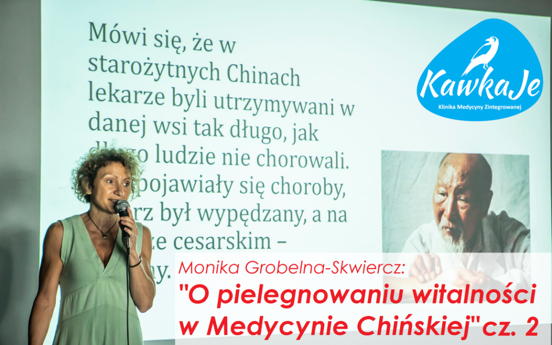 O pielęgnowaniu witalności w Medycynie Chińskiej cz. 2. – Monika Grobelna-Skwiercz [WYKŁAD]