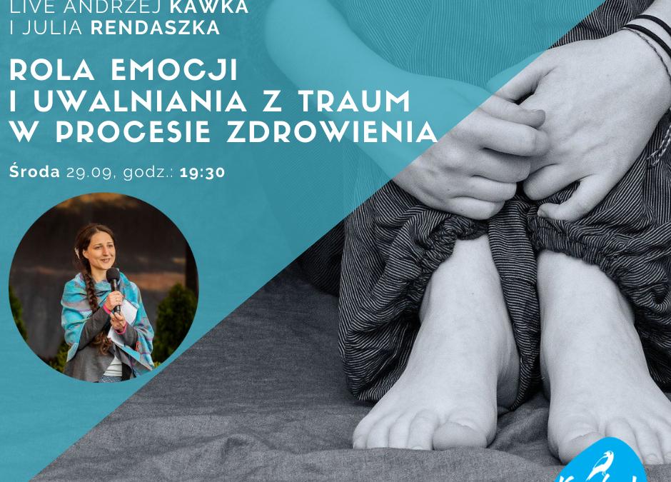 Rola emocji i uwalniania z traum w procesie zdrowienia – A. Kawka i J. Rendaszka [LIVE]